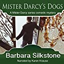 Mister Darcy's Dogs: Pride and Prejudice Contemporary Novella (Mister Darcy Series by Barbara Silkstone) (Volume 1) Hörbuch von Barbara Silkstone Gesprochen von: Karen Krause