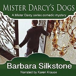 Mister Darcy's Dogs: Pride and Prejudice Contemporary Novella (Mister Darcy Series by Barbara Silkstone) (Volume 1)