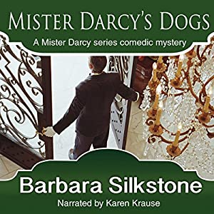 Mister Darcy's Dogs: Pride and Prejudice Contemporary Novella (Mister Darcy Series by Barbara Silkstone) (Volume 1) Audiobook