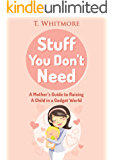 Parenting: Stuff You Don't Need (A Mother's Guide to Raising A Child in a Gadget World)
