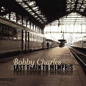 Bobby Charles Last Train To Memphis Amazon Com Music