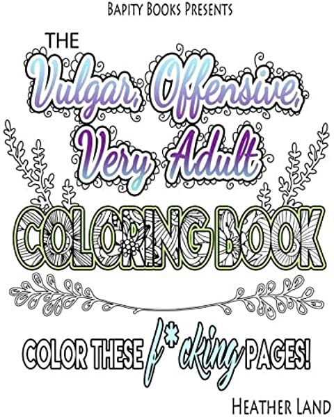 - Amazon.com: The Vulgar Offensive Very Adult Coloring Book: For Mature  Audiences (9781523714711): Land, Heather: Books