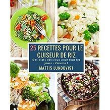25 recettes pour le cuiseur de riz: Des plats délicieux pour tous les jours (French Edition)