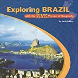 Exploring Brazil with the Five Themes of Geography, Jane Holiday, 0823946398