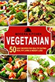 VEGETARIAN: 50 Easy Recipes for: Healthy Eating, Healthy Living, & Weight Loss