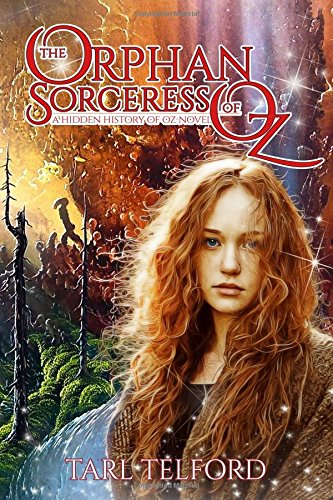 The Orphan Sorceress of Oz: An Epic Fairy Tale Adventure (Hidden History of Oz) (Volume 1) PDF