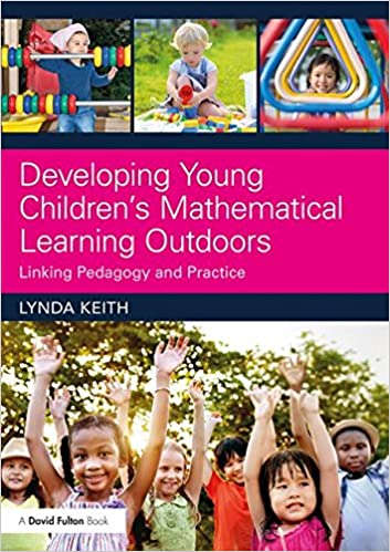 Developing Young Children 39:s Mathematical Learning Outdoors: Linking Pedagogy and Practice
