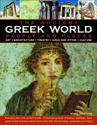 The Greek World: Ancient People & Places: Everyday life in the ancient world - a fascinating study of fashion, build