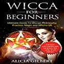 Wicca for Beginners: The Complete Beginner's Guide to Wiccan Magic, Witchcraft, Symbols & Traditions Audiobook by Alicia Gilbert Narrated by David Gilmore