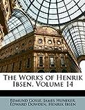 The Works of Henrik Ibsen, Edmund Gosse and James Huneker, 1149014180