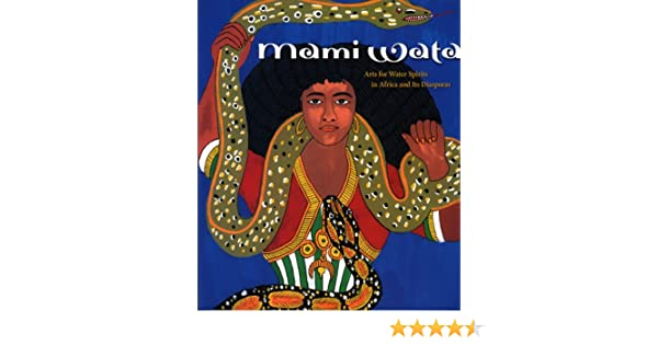 Mami Wata: Arts for Water Spirits in Africa and Its