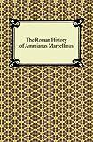 The Roman History of Ammianus Marcellinus, Ammianus Marcellinus, 1420941097