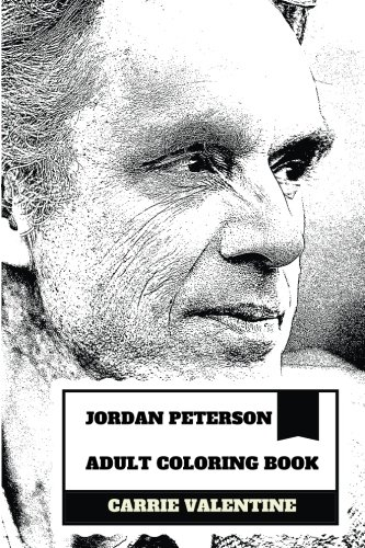 Peterson Pc - Jordan Peterson Adult Coloring Book: Anti PC Professor and Clinical Psychologist, Legendary YouTuber and No BS Icon Inspired Adult Coloring Book (Jordan Peterson Books)