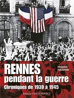 Rennes pendant la guerre : chroniques de 1939 à 1945, Maignen, Étienne