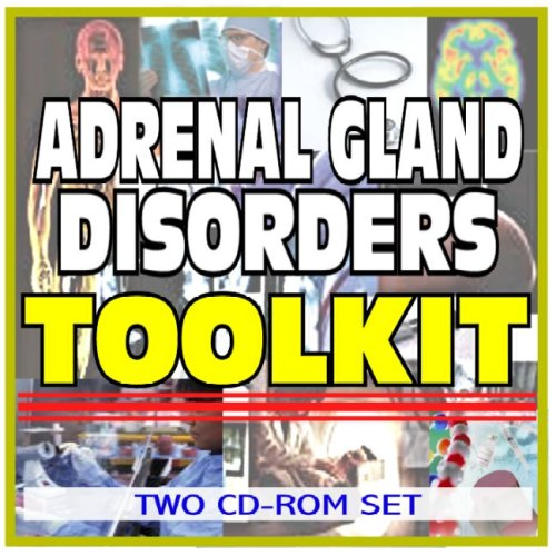 Download Adrenal Gland Disorders Toolkit - Comprehensive Medical Encyclopedia with Treatment Options, Clinical Data, and Practical Information (Two CD-ROM Set) PDF
