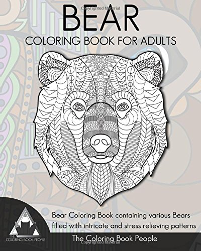 Bear Coloring Book For Adults: Bear Coloring Book Containing Various Bears Filled With Intricate And Stress Relieving Patterns. (Coloring Books For Adults) (Volume 11)