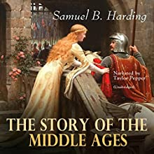 The Story of the Middle Ages Audiobook by Samuel B. Harding Narrated by Taylor Pepper
