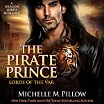 The Pirate Prince: Lords of the Var, Book 5 | Michelle M. Pillow