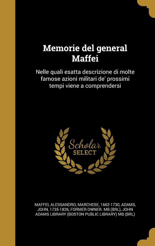 Download Memorie del General Maffei: Nelle Quali Esatta Descrizione Di Molte Famose Azioni Militari de' Prossimi Tempi Viene a Comprendersi (Italian Edition) pdf epub