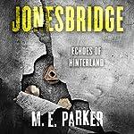 Jonesbridge: Echoes of Hinterland | M.E. Parker