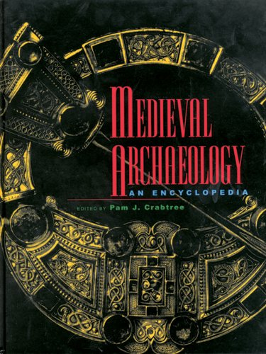 Download Medieval Archaeology: An Encyclopedia (Routledge Encyclopedias of the Middle Ages) Pdf