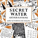Secret Water: Swallows and Amazons, Book 8 Audiobook by Arthur Ransome Narrated by Gareth Armstrong