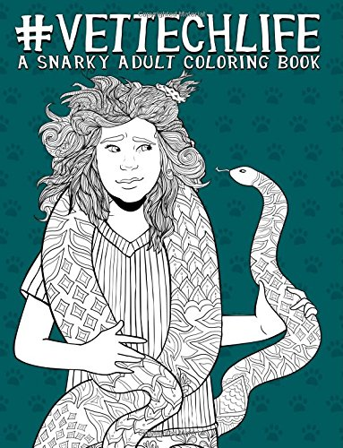 Vet Tech Life: A Snarky Adult Coloring Book: A Unique & Funny Antistress Coloring Gift for Veterinary Technicians & Technologists, Vet Tech Students & ... Stress Relief & Mindful Meditation)