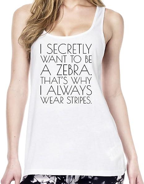 I Secretly Want To Be A Zebra Funny Slogan Camiseta estilo Tœnica Mujeres Large