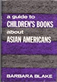 A Guide to Children's Books about Asian Americans, Blake, Barbara, 1859280145
