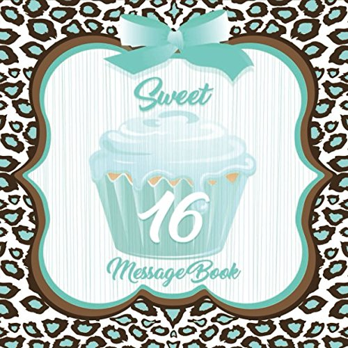 Sweet 16 Message Book: Guest Memory Log Keepsake Milestone Birthday Celebration Blank And Lined Pages Journal With Gift Sections For Family Friends To ... In Comments Best Wishes (Sweet Sixteen Gifts) (Sweet 16 Birthday Wishes For Best Friend)