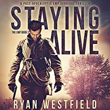 Staying Alive: A Post-Apocalyptic EMP Survival Thriller (The EMP) Audiobook by Ryan Westfield Narrated by Kevin Pierce