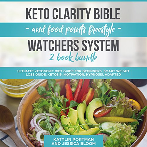 Keto Clarity Bible and Food Points Freestyle Watchers System 2 Book Bundle: Ultimate Keto Diet Guide for Beginners, Smart Weight Loss Guide, Ketosis, Motivation, Hypnosis, Adapted by Katylin Portman, Jessica Bloom
