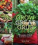 Grow Great Grub: Organic Food from Sm...