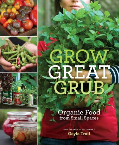 Grow Great Grub: Organic Food from Small Spaces (Container To Gardening How)