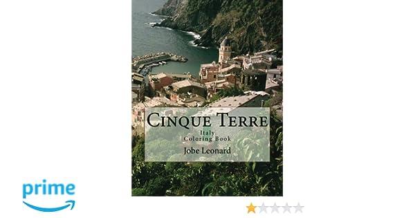 Cinque Terre Italy Coloring Book Color Your Way Through Majestic Jobe David Leonard 9781503031296 Amazon Books