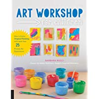 Art Workshop for Children: How to Foster Original Thinking with more than 25 Process...