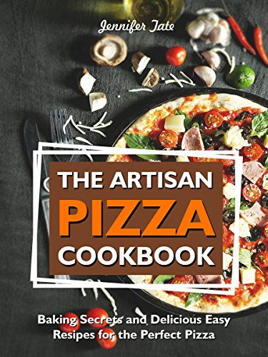 #freebooks – Artisan Pizza Cookbook: Baking Secrets and Delicious Easy Recipes for the Perfect Pizza