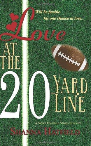 By Shanna Hatfield Love at the 20-Yard Line (1st Frist Edition) - Line 20 Yard