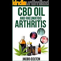 CBD Oil And Rheumatoid Arthritis: The Ultimate Guide To Hemp Oil, Cbd Oil, And Cannabidiol For Rheumatoid Arthritis (English Edition)