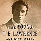 The Young T.E. Lawrence Audiobook by Anthony Sattin Narrated by Anthony Sattin