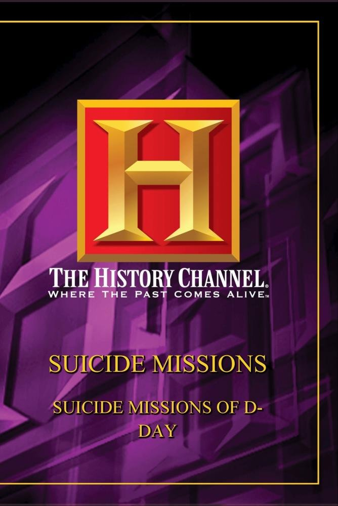 Suicide Missions - Suicide Missions Of D-Day (History Channel)