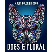 Perros y floral adulto libro para colorear: Un adulto libro para colorear con animales perros, flor patrón, y el estrés aliviar Mandala patrones para la relajación y la felicidad