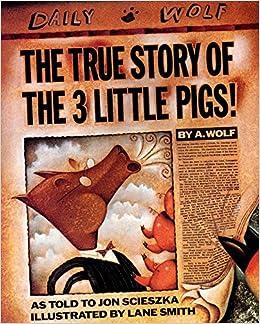 The True Story Of The Three Little Pigs Jon Scieszka Lane Smith 8580001065663 Amazon Com Books