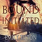 Bound and Initiated | Emily Tilton