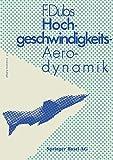 Hochgeschwindigkeits-Aerodynamik : Vorgänge und Probleme in Kompressibler Strömung, Dubs, F., 3034859252