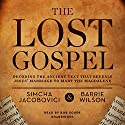 The Lost Gospel: Decoding the Ancient Text That Reveals Jesus' Marriage to Mary the Magdalene Audiobook by Simcha Jacobovici, Barrie Wilson Narrated by Bob Souer