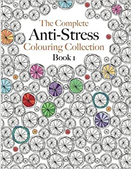 The Complete Anti Stress Colouring Collection Book 1 Ultimate Calming