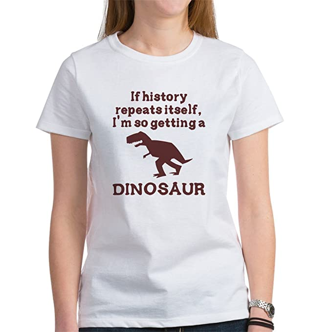 76e333f1 CafePress - If History Repeats Itself Dinosaur Women's T-Shirt - Womens  Cotton T-