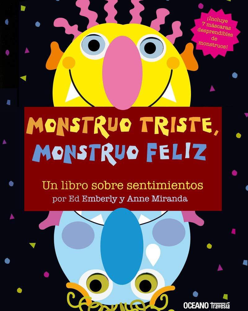 Monstruo triste, monstruo feliz. Un libro sobre sentimientos: Una manera divertida de explorar el estado de ánimo de los pequeños Primeras Travesías: Amazon.es: Miranda, Anne, Emberley, Ed: Libros