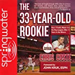 The 33-Year-Old Rookie: How I Finally Made It to the Big Leagues After Eleven Years in the Minors | Chris Coste